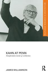 Kahn at Penn: Transformative Teacher of Architecture