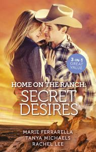 Home On The Ranch Secret Desires Ramona and the Renegade Her Secret  His Baby Reuniting with the Rancher