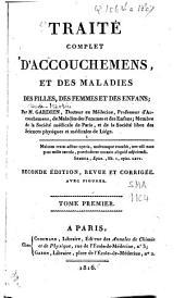 Traité complet d'accouchemens, et des maladies des filles, des femmes et des enfans: Volume1