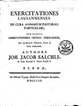 Exercitationes Lausannenses. De cura animarum pastorali particulari: Cum adjectis observationibus critico-theologicis ad quaedam Genes. cap. I. loca controversa