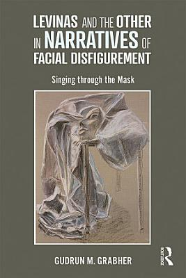 Levinas and the Other in Narratives of Facial Disfigurement PDF