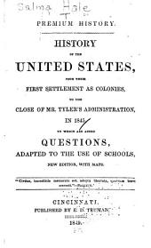 History of the United States, from their first settlement as colonies, to the close of Mr. Tyler's administration, in 1845: to which are added questions, adapted to the use of schools
