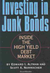 Investing in Junk Bonds: Inside the High Yield Debt Market