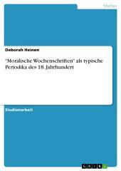 """""""Moralische Wochenschriften"""" als typische Periodika des 18. Jahrhundert"""