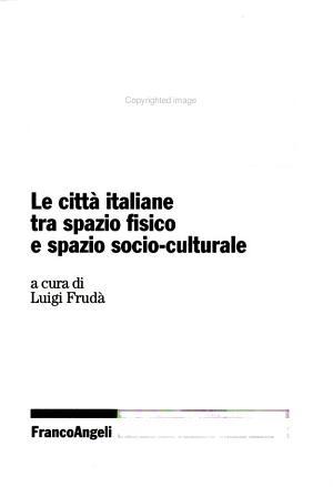 La distanza sociale  Le citt   italiane tra spazio fisico e spazio socio culturale PDF