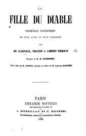 La Fille du Diable. Vaudeville fantastique en cinq actes et huit tableau. Par MM. Clairville, Siraudin et Lambert Thiboust, etc