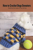 How to Crochet Dogs Sweaters