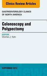 Colonoscopy And Polypectomy An Issue Of Gastroenterology Clinics  Book PDF