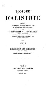 Logique d'Aristote: traduite en français pour la première fois et accompagnée de notes perpétuelles, Volume1