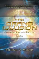 The Grand Illusion: A Synthesis of Science and Spirituality—Book One