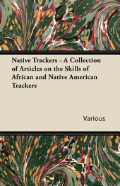 Native Trackers - A Collection of Articles on the Skills of African and Native American Trackers
