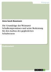 Die Grundzüge des Weimarer Schulkompromisses und seine Bedeutung für den Ausbau des gegliederten Schulwesens
