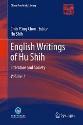 English Writings of Hu Shih: Literature and Society, Volume 1