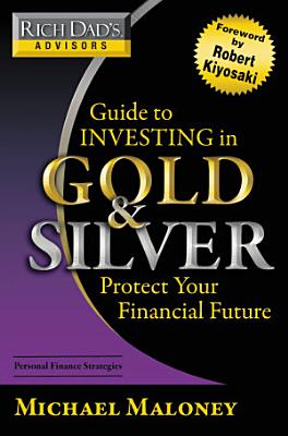 Rich Dad s Advisors  Guide to Investing In Gold and Silver