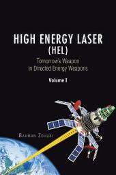 High Energy Laser (HEL): Tomorrow's Weapon in Directed Energy Weapons, Volume 1