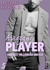 Arrogant Player 5: Der sexy Milliardär und ich