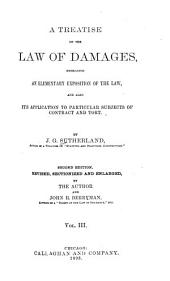 A Treatise on the Law of Damages: Embracing an Elementary Exposition of the Law, and Also Its Application to Particular Subjects of Contract and Tort, Volume 3