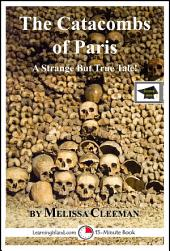 The Catacombs of Paris: A 15-Minute Strange But True Tale: Educational Version
