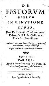 De Festorum Dierum Imminutione liber, pro defensione constitutionum Urbani VIII.&Gallicanæ Ecclesiæ pontificum, etc