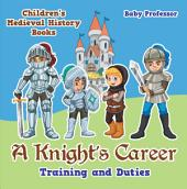 A Knight's Career: Training and Duties- Children's Medieval History Books