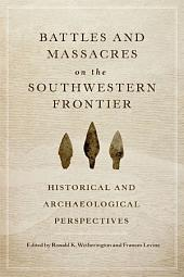 Battles and Massacres on the Southwestern Frontier: Historical and Archaeological Perspectives