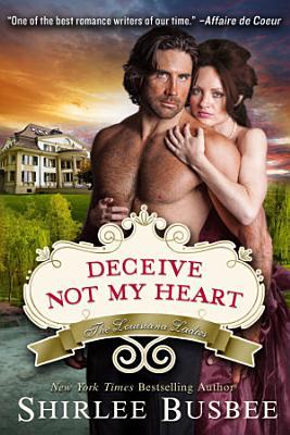 Deceive Not My Heart  The Louisiana Ladies Series  Book 1