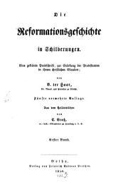 Die Reformationsgeschichte in Schilderungen: eine gekrönte Preisschrift, zur Stärkung der Protestanten in ihrem christlichen Glauben, Band 1