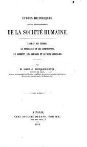 Études historiques sur le développement de la Société humaine. L'achat des femmes. La vengeance et les compositions. Le serment, les ordalies et le duel judiciaire