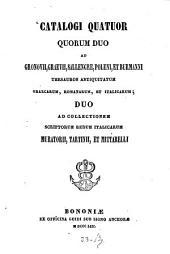 Catalogi 4, quorum 2 ad Gronovii, Grœvii, Sallengre: Poleni. et Burmanni thesauros antiquitatum grœcarum, romanaruṁ, et italicarum; 2 ad collectionem scriptorum rerum italicarum Muratorii, Tartinii, et Mittarelli