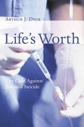 Life's Worth: The Case Against Assisted Suicide