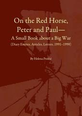 On the Red Horse, Peter and Paul—A Small Book about a Big War (Diary Entries, Articles, Letters, 1991–1998)