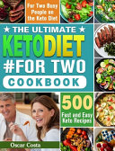 The Ultimate Keto Diet #For Two Cookbook: 500 Fast and Easy Keto Recipes for Two Busy People on the Keto Diet