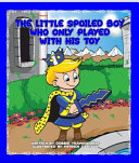 Download The Little Spoiled Boy Who Only Played with His Toy Book