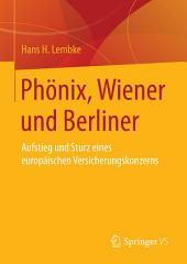Phönix, Wiener und Berliner: Aufstieg und Sturz eines europäischen Versicherungskonzerns