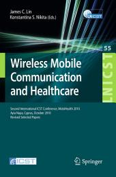 Wireless Mobile Communication and Healthcare: Second International ICST Conference, MobiHealth 2010, Ayia Napa, Cyprus, October 18 - 20, 2010, Revised Selected Papers