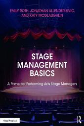 Stage Management Basics: A Primer for Performing Arts Stage Managers