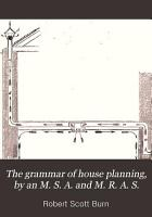 The grammar of house planning  by an M  S  A  and M  R  A  S  PDF