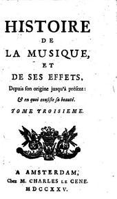 Histoire de la musique, et de ses effets, depuis son origine jusqu'a présent: et en quoi consiste sa beauté, Volume3