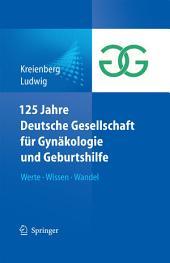 125 Jahre Deutsche Gesellschaft für Gynäkologie und Geburtshilfe: Werte Wissen Wandel