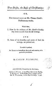 True Deism, the Basis of Christianity: Or, Observations on Mr. Thomas Chubb's Posthumous-works. ... By Caleb Fleming