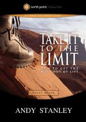 Take It to the Limit Study Guide: How to Get the Most Out of Life