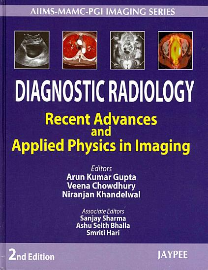 Diagnostic Radiology  Recent Advances and Applied Physics in Imaging PDF