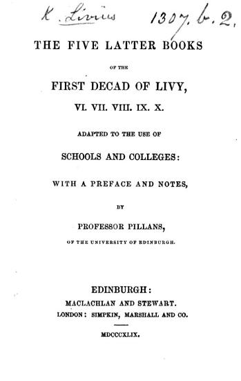 The Five Latter Books of the First Decad of Livy     Adapted to the Use of Schools and Colleges     With a Preface and Notes by Professor Pillans PDF