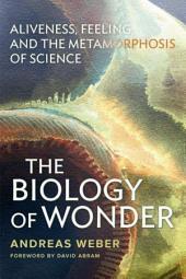 Biology of Wonder: Aliveness, Feeling and the Metamorphosis of Science
