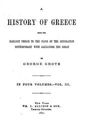 A History of Greece from the Earliest Period to the Close of the Generation Contemporary with Alexander the Great: Volume 3