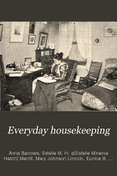 Everyday Housekeeping: A Magazine for Practical Housekeepers and Mothers, Volumes 15-16