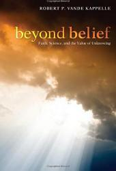 Beyond Belief: Faith, Science, and the Value of Unknowing