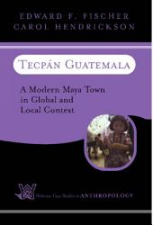 Tecpan Guatemala: A Modern Maya Town In Global And Local Context