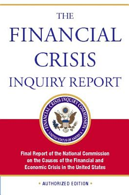 The Financial Crisis Inquiry Report  Authorized Edition