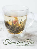 Time Time for Tea- Glass Tea Cup with Blooming Flower Tea- A Blank Notebook Journal for Tea Lovers